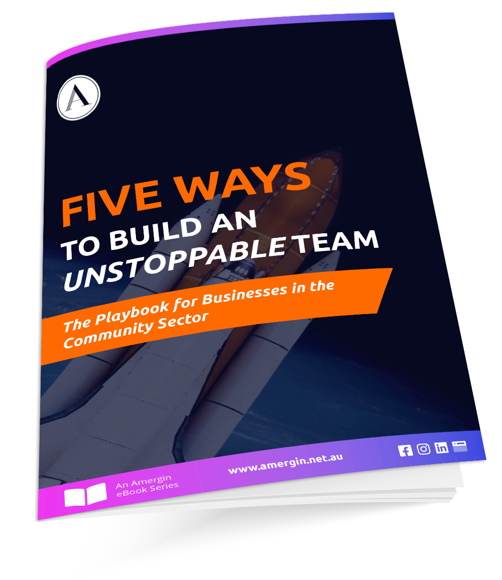 Five Ways To Build An Unstoppable Team - The playbook for businesses in the community sector